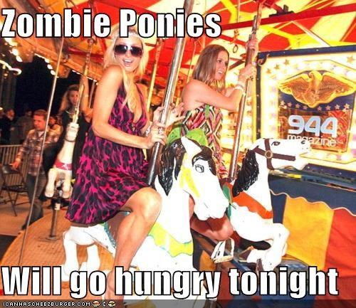 Zombie Ponies  Will go hungry tonight