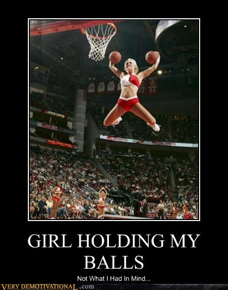 GIRL HOLDING MY BALLS