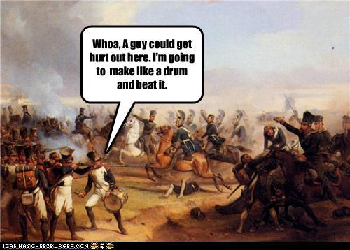 beat it,drums,historic lols,paintings,puns,soldiers,violence,war
