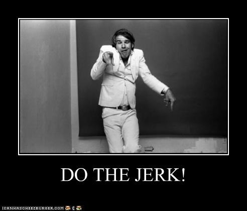 DO THE JERK!