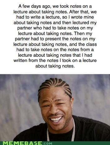 class,friends,Inception,lecture,notes,write this down,yo dawg