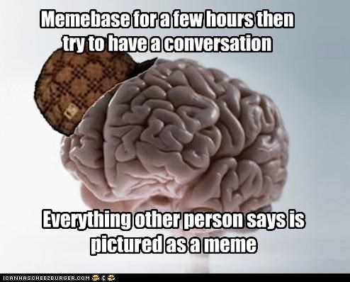 Scumbag Brain: Having a Hard Time... uh, Paying Attention