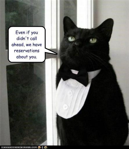 Even if you didn't call ahead, we have reservations about you.