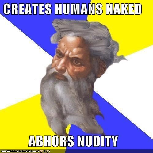 CREATES HUMANS NAKED  ABHORS NUDITY