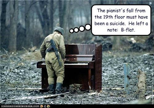 The pianist's fall from the 19th floor must have been a suicide.  He left a note:  B-flat.