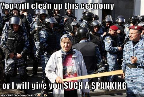 You will clean up this economy   or I will give you SUCH A SPANKING