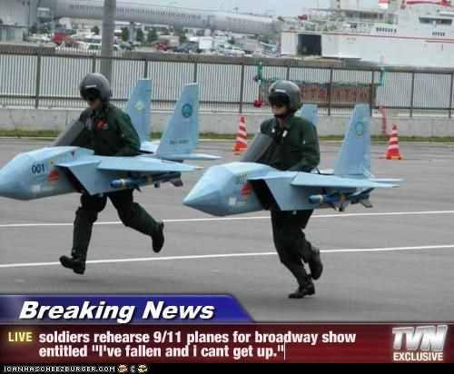 "Breaking News - soldiers rehearse 9/11 planes for broadway show entitled ""I've fallen and i cant get up."""