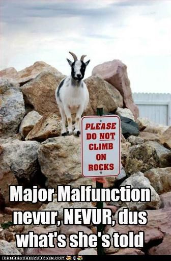 Major Malfunction nevur, NEVUR, dus what's she's told