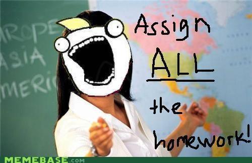 all the things,assignments,homework,school,teachers,Terrible Teacher,ugh