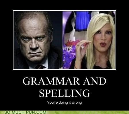 doing it right,doing it wrong,grammar,kelsey grammer,literalism,misinterpretation,spelling,Tori Spelling