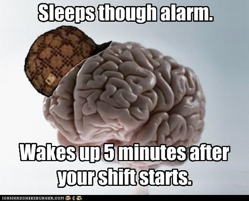 Scumbag Brain: Now I'm Fired