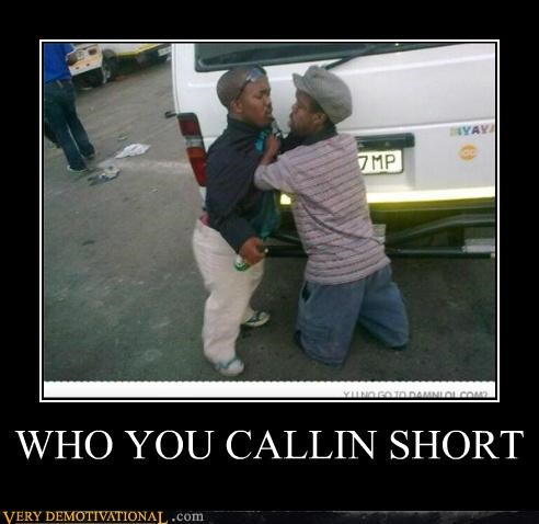 WHO YOU CALLIN SHORT