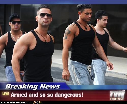 Breaking News - Armed and so so dangerous!