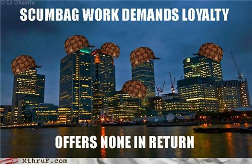 loyalty,scumbag,work