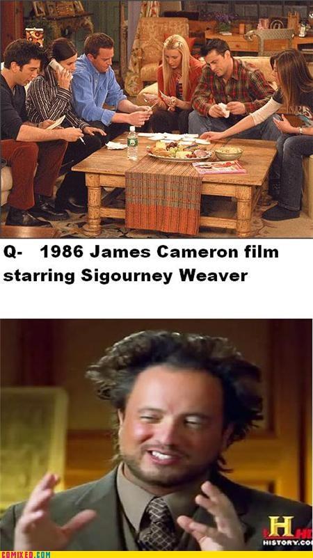 Aliens,friends,james cameron,meme,sigourney weaver,the internets