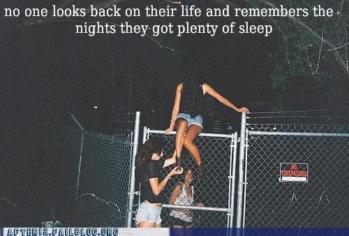 Sleep When You're Dead, Climb Fences When You're Drunk!