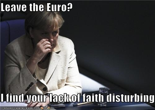 Leave the Euro?  I find your lack of faith disturbing...