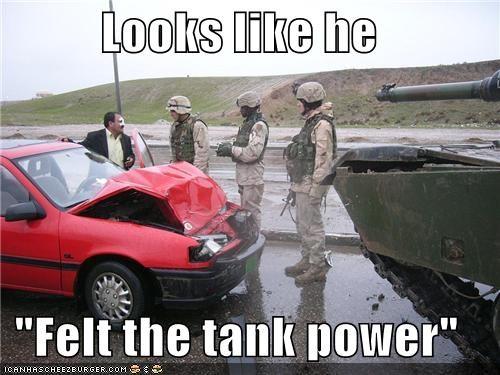 """Looks like he  """"Felt the tank power"""""""