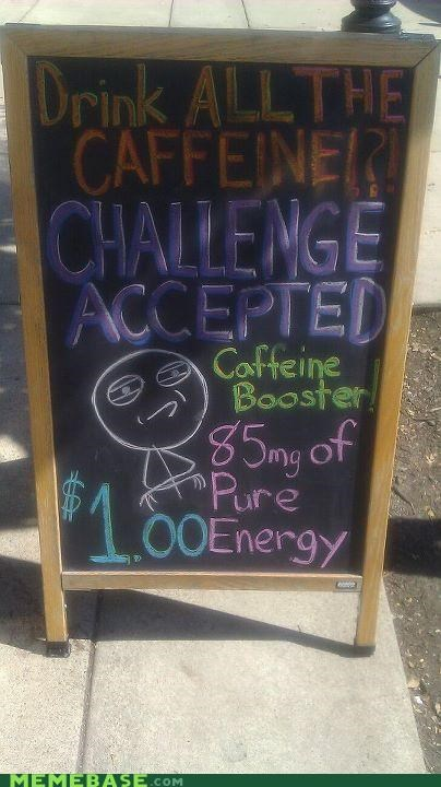 booster,caffeine,challenger accepted,coffee,drink,The Internet IRL