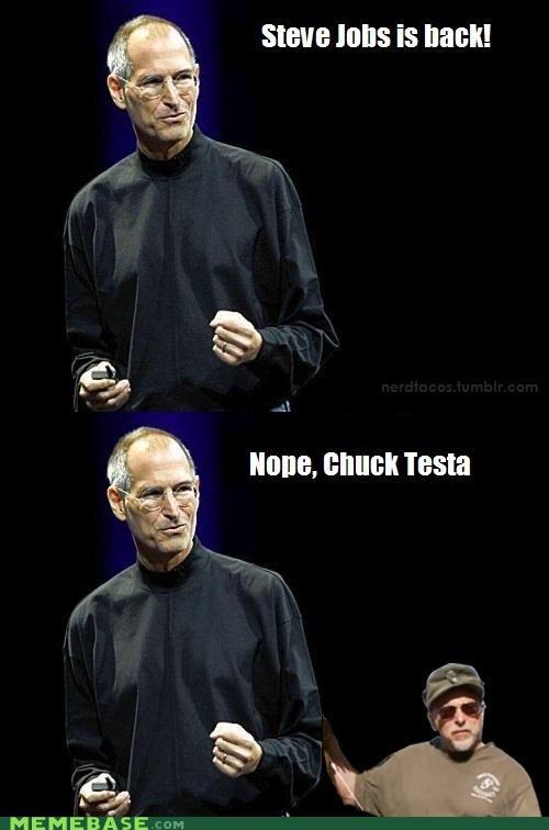 Steve Jobs? Nope, Chuck Testa...
