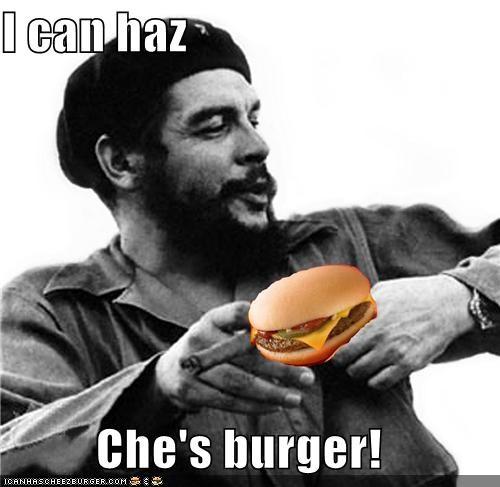 I can haz  Che's burger!