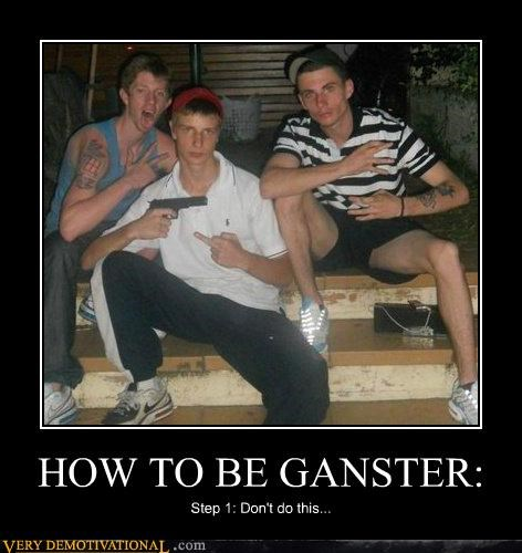 HOW TO BE GANSTER: