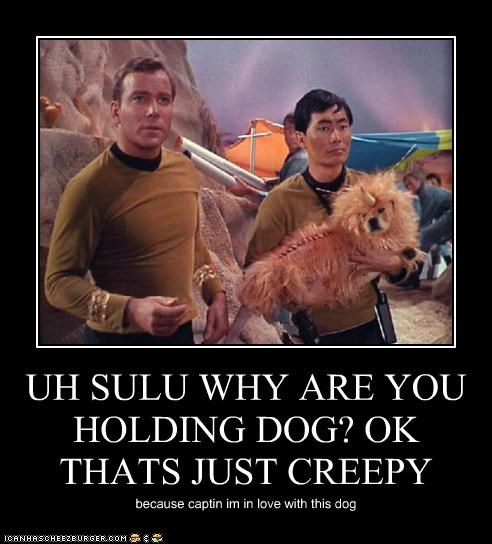 UH SULU WHY ARE YOU HOLDING DOG? OK THATS JUST CREEPY