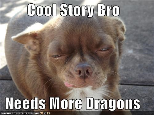 Cool Story Bro  Needs More Dragons