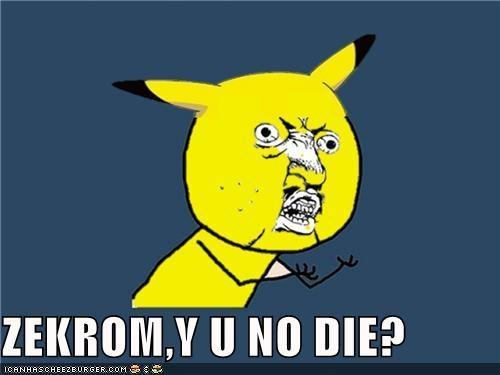 ZEKROM,Y U NO DIE?