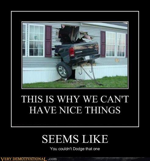 car,dodge,hilarious,house,seems like