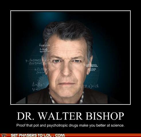 drugs are bad,Fringe,pot,psychotropic drugs,science,Walter Bishop