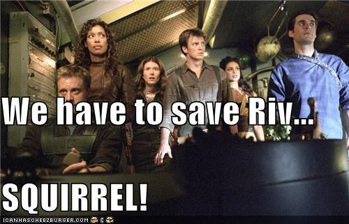 We have to save Riv... SQUIRREL!