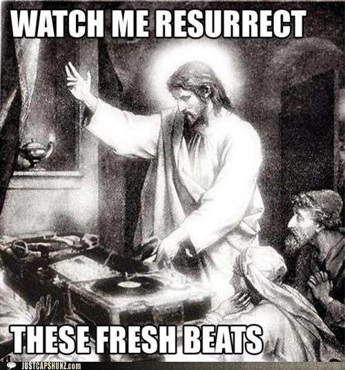 awesome,dj,fat beats,fresh beats,jams,jesus,Music,resurrect,resurrection