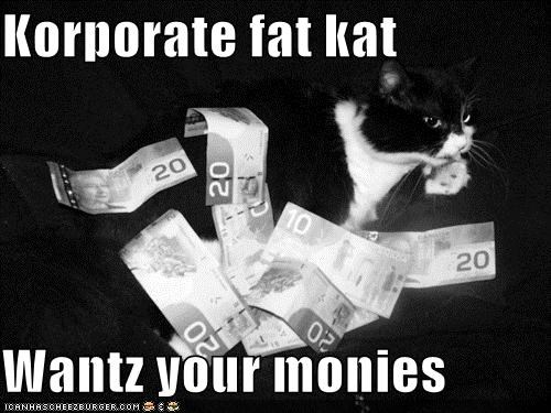 Korporate fat kat  Wantz your monies
