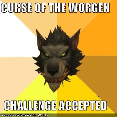 CURSE OF THE WORGEN  CHALLENGE ACCEPTED