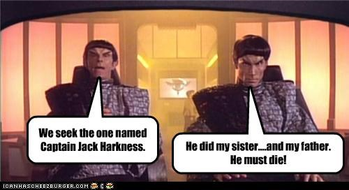 We seek the one named Captain Jack Harkness.