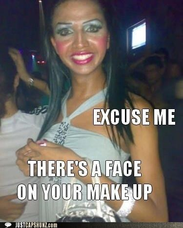 at the club,bad make up,did you even look in a mirror,gross,make up,random person,what were you thinking,woman