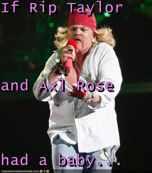 If Rip Taylor and Axl Rose had a baby...