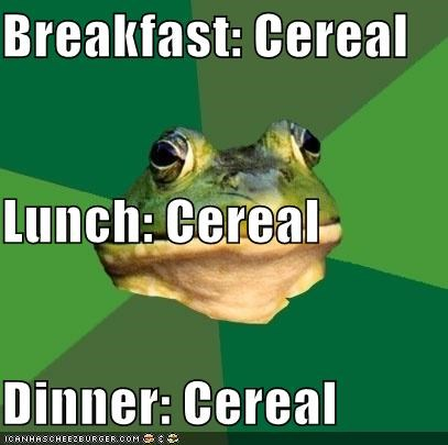 Breakfast: Cereal Lunch: Cereal Dinner: Cereal