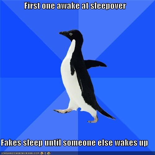 awake,fake,friends,sleep,sleepover,socially awkward penguin