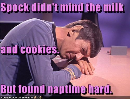 Spock didn't mind the milk and cookies. But found naptime hard.