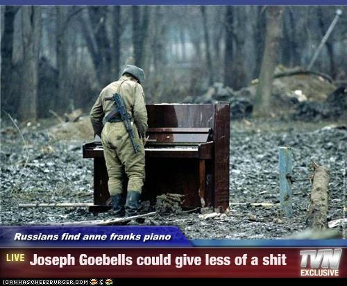 Russians find anne franks piano - Joseph Goebells could give less of a shit