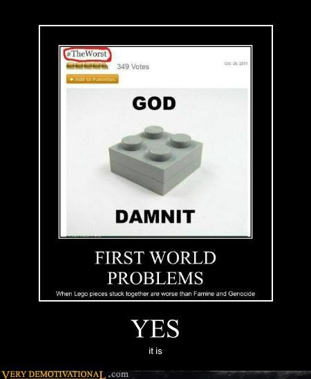 lego,First World Problems,worst,funny