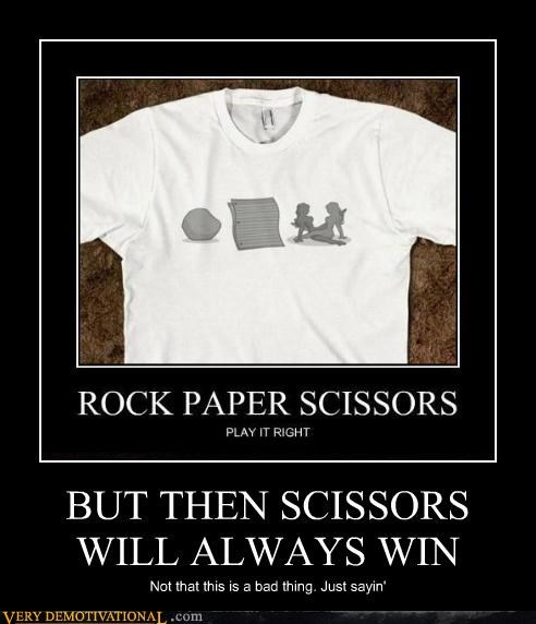 BUT THEN SCISSORS WILL ALWAYS WIN