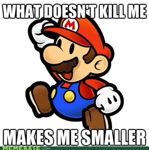mario,Memes,smaller,stronger,that-that-dont-kill-me,video games