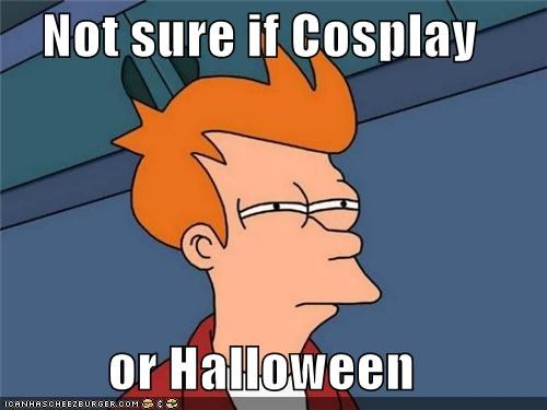 Not sure if Cosplay  or Halloween
