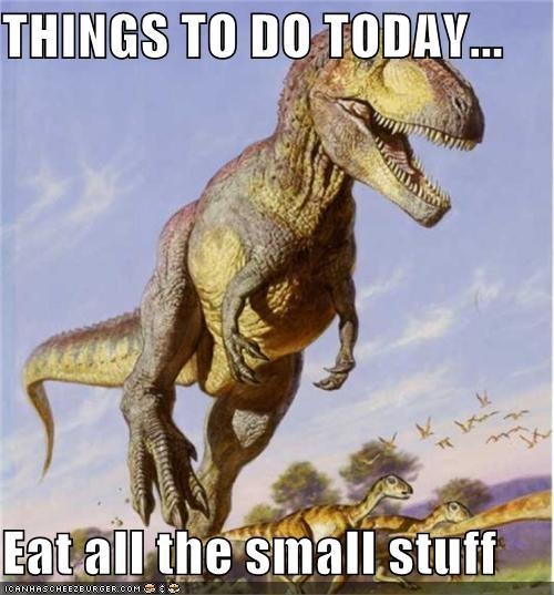 "T-Rex Had A Simple ""To Do"" List"
