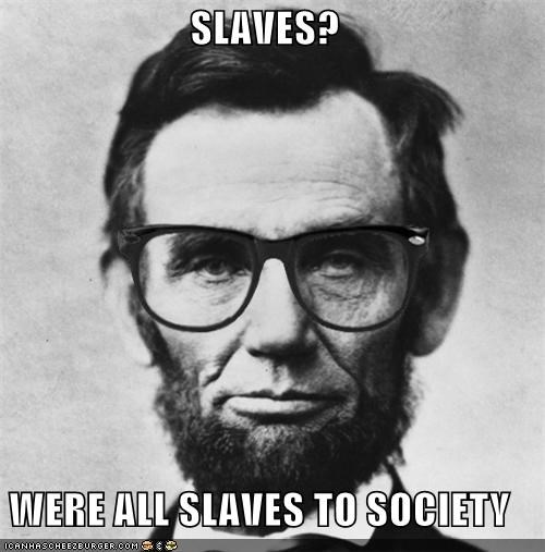SLAVES?  WERE ALL SLAVES TO SOCIETY