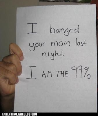 99,insult,joke,mother,Occupy Wall Street,Parenting Fail,your mom