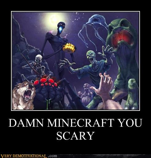 DAMN MINECRAFT YOU SCARY